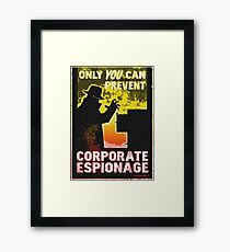 Only YOU Can Prevent CORPORATE ESPIONAGE Framed Print