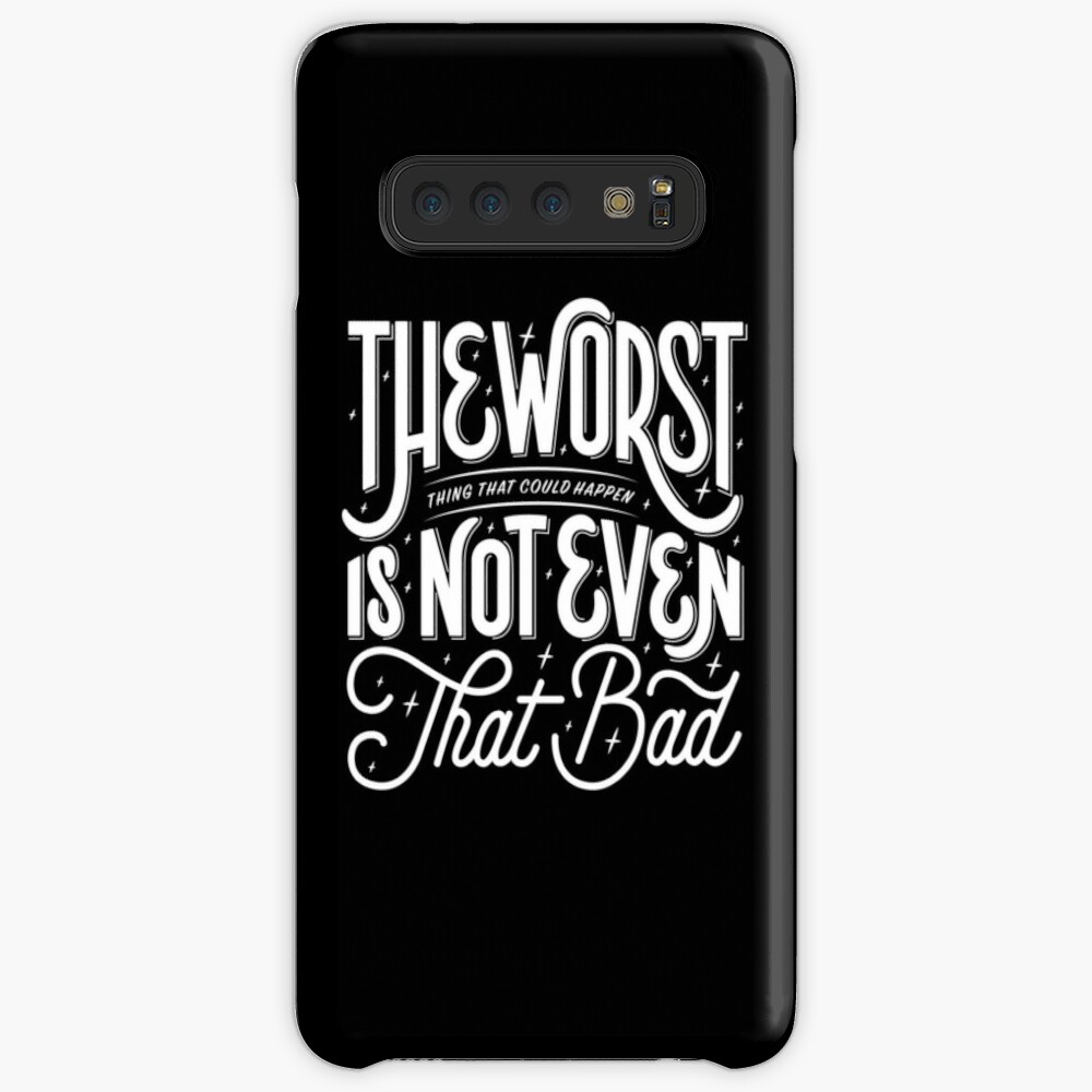 The Worst Thing That Could Happen Is Not Even That Bad Case & Skin for Samsung Galaxy