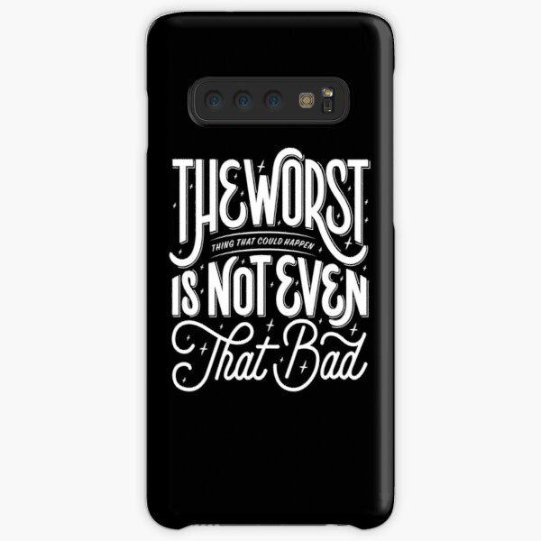 The Worst Thing That Could Happen Is Not Even That Bad Samsung Galaxy Snap Case