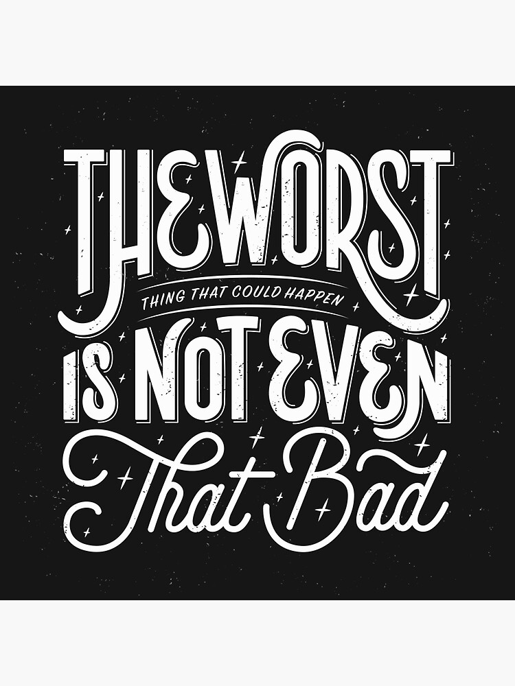 The Worst Thing That Could Happen Is Not Even That Bad by esztersletters