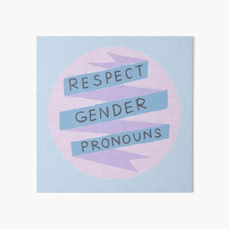 Respect Gender Pronouns Art Board Print