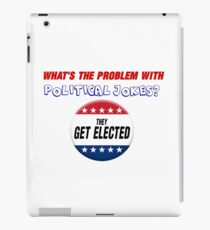 WHAT'S THE PROBLEM WITH POLITICAL JOKES. iPad Case/Skin