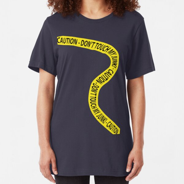 Caution - Don't Touch My Junk! Slim Fit T-Shirt