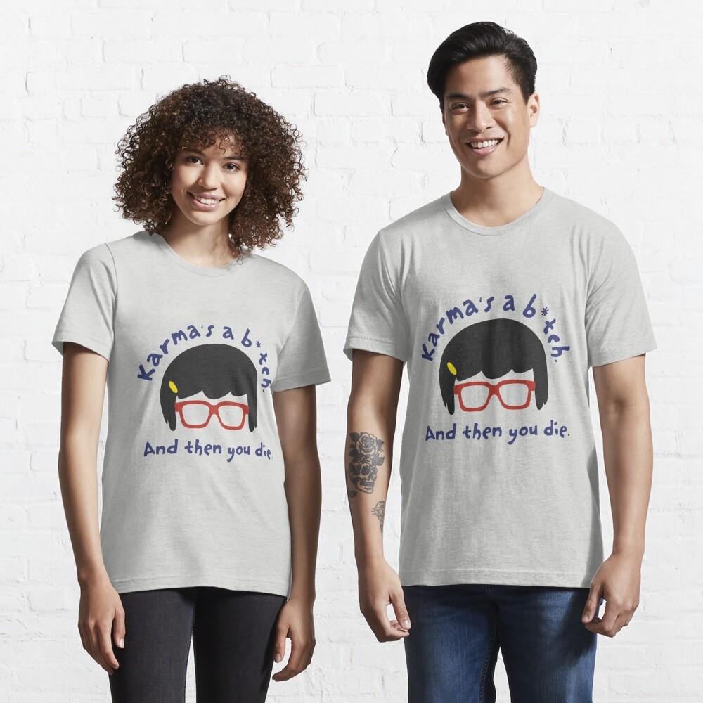 According to Tina, Karma's a B*tch Essential T-Shirt