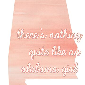 There's Nothing Quite Like an Alabama Girl by caseyward