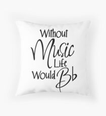 Without Music Life Would Bb Throw Pillow