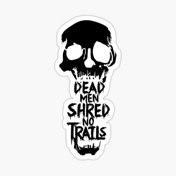 Dead men shred no trails Sticker