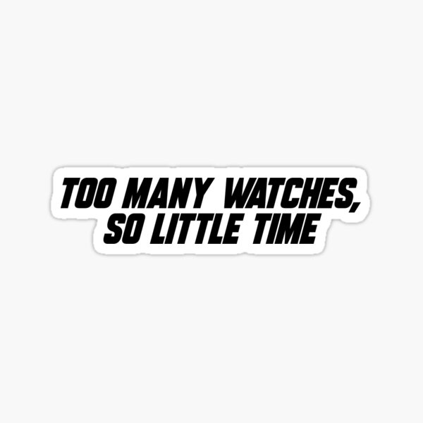 Trop de montres, si peu de temps Sticker