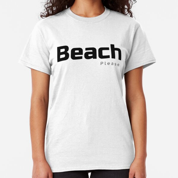 Beach Please - Take Me to the Sea Front - Ocean Seaside Classic T-Shirt