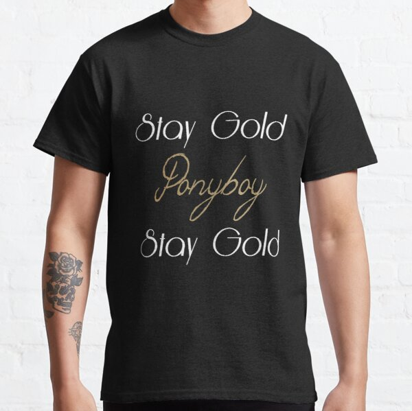 Stay Gold Ponyboy T Shirts Redbubble The appearance of julia, a young charismatic and emancipated english girl, in her neighbourhood turns diane's everyday life upside down. redbubble