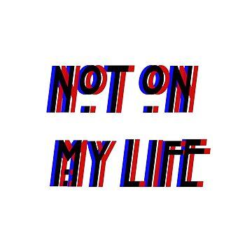 Not On My Life by ashleyrbrinkman