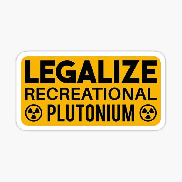 Legalize Recreational Plutonium Sticker