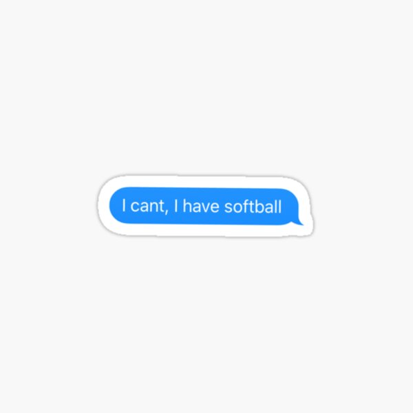 I can't, I have softball  Sticker