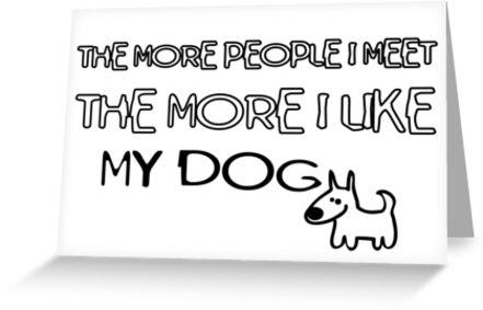 I Like My Dog... [rspca donation] greeting card by xTRIGx