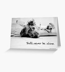 Never be alone Greeting Card