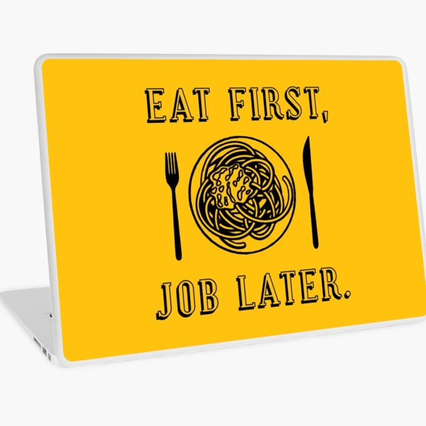 Office Lunch Time Quote - Eat First Job Later Laptop Skin
