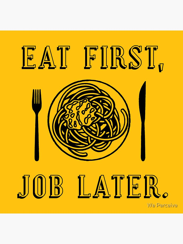 Office Lunch Time Quote - Eat First Job Later by CitizenWong