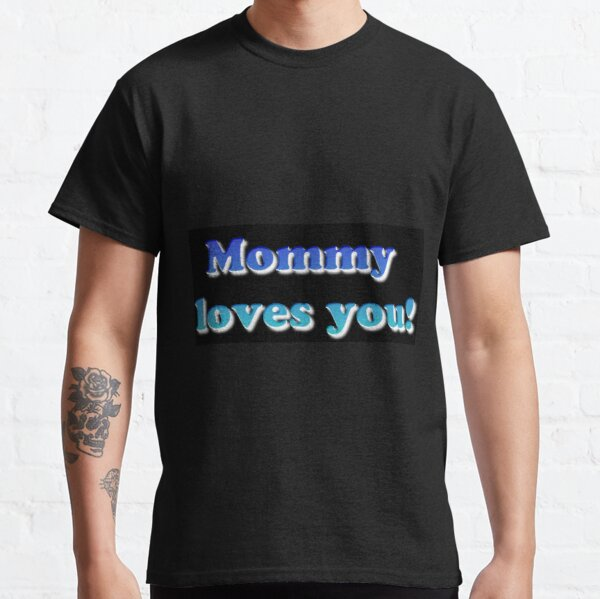 #Mommy #loves #you #MommyLovesYou Classic T-Shirt