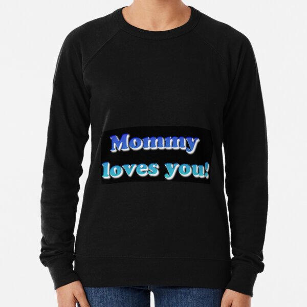 #Mommy #loves #you #MommyLovesYou Lightweight Sweatshirt