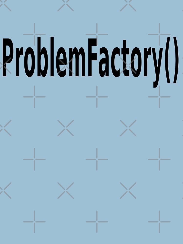 ProblemFactory() - Programmer Humor for Java Developers - Black on White by ramiro