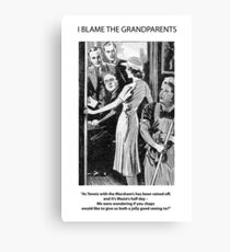 I Blame The Grandparents! Canvas Print