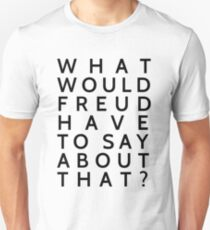 What would Freud have to say about that? Unisex T-Shirt