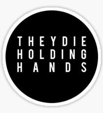 They Die Holding Hands II Sticker