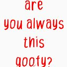 Are You Always This Goofy by kj dePace'