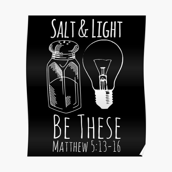 Salt and Light, Be These, Matthew 5:13-16, Christian Quote, Christian Saying Poster