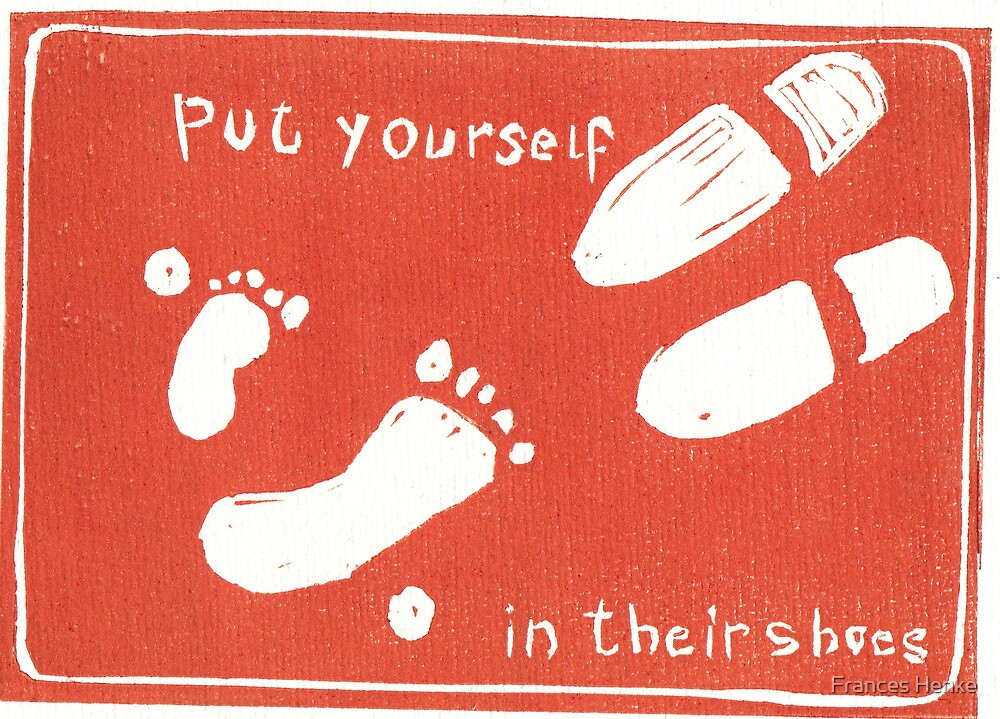 Quot Put Yourself In Their Shoes Quot By Frances Henke Redbubble