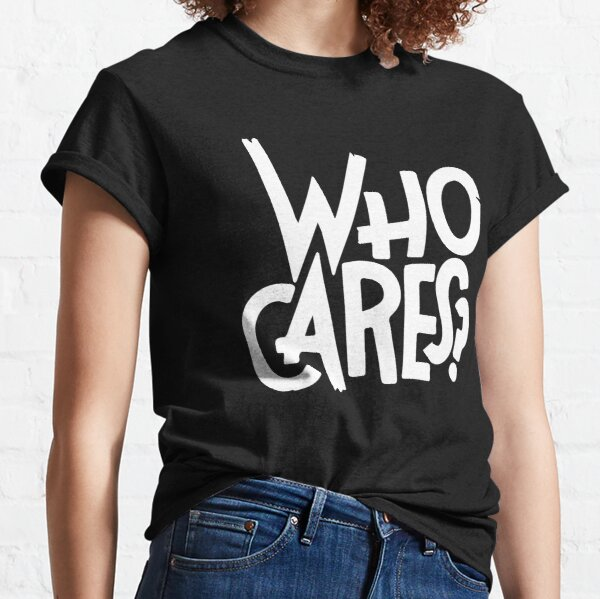 Who cares Classic T-Shirt