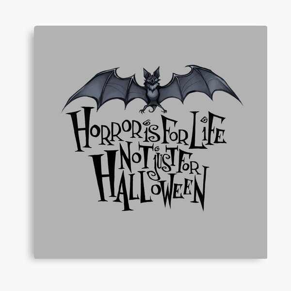 Horror is For Life, Not Just For Halloween - Dark Version (Grey Background) Canvas Print