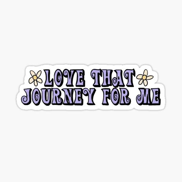 Love That Journey For Me - Alexis Schitt's Creek Sticker
