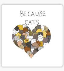 Because Cats Sticker