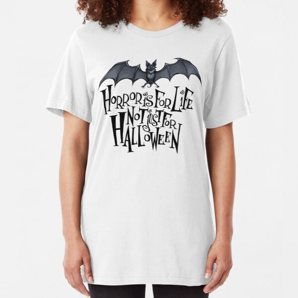Horror is For Life, Not Just For Halloween T-SHIRT (Dark Version) Slim Fit T-Shirt