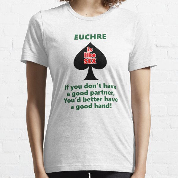 Euchre is like sex Essential T-Shirt