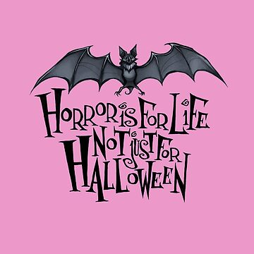 Horror is For Life, Not Just For Halloween - Dark Version (Pink Background) by Tally-Todd