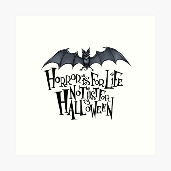 Horror is For Life, Not Just For Halloween - Dark Version (White Background) Art Print
