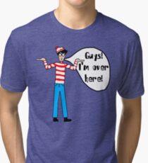 Wally's Here Tri-blend T-Shirt