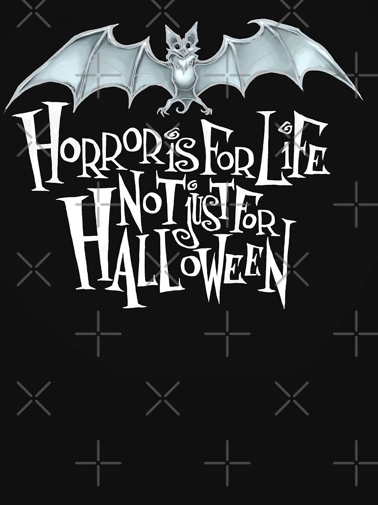 Horror is For Life, Not Just For Halloween T-SHIRT (Light Version) by Tally-Todd