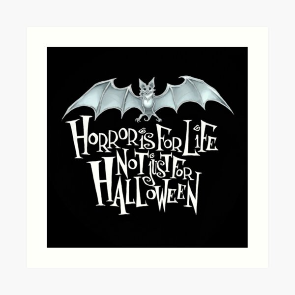 Horror is For Life, Not Just For Halloween - Light Version (Black Background) Art Print