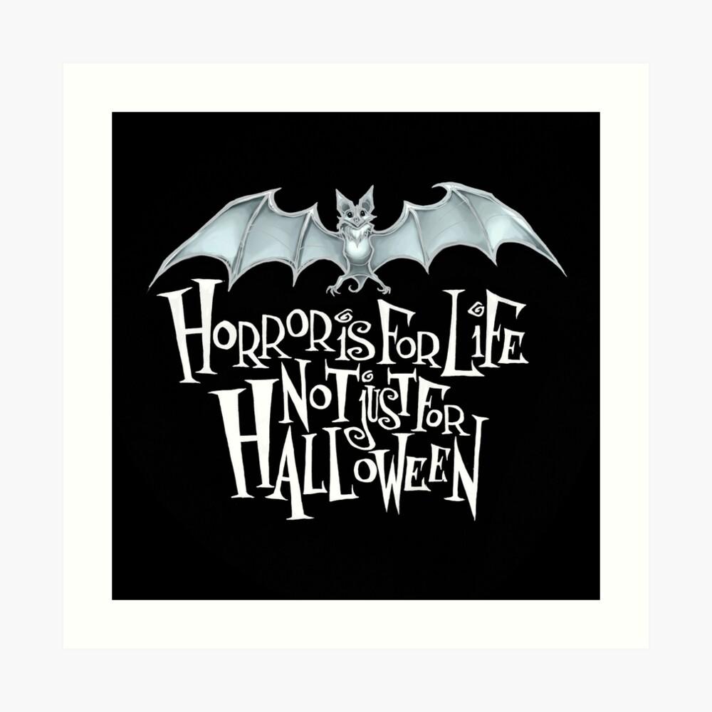 Horror is For Life, Not Just For Halloween - Light Version (Black Background) Art Print