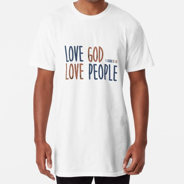 Love God. Love People. - 1 John 3:16 Long T-Shirt
