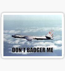Don't Badger Me Sticker