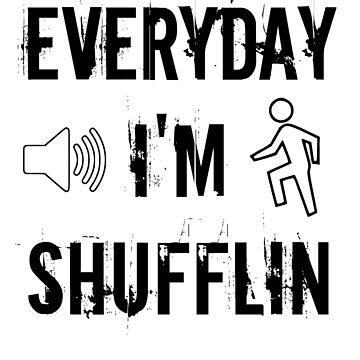 Everyday I'm Shufflin by aledex
