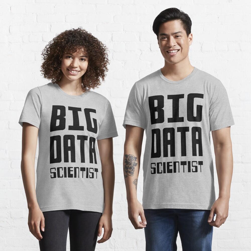 BIG DATA SCIENTIST - Self-ironic Design for Data Scientists Essential T-Shirt