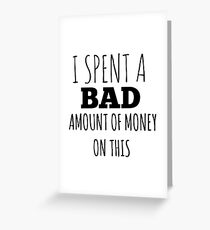 A Bad Amount Of Money Greeting Card