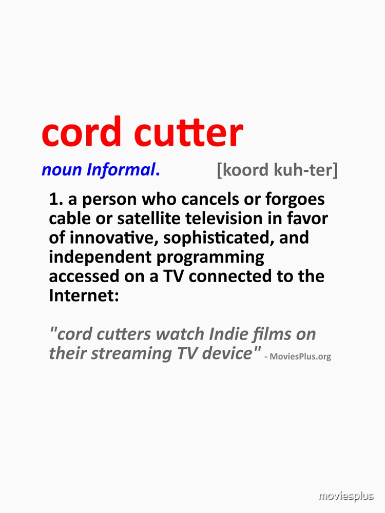 Cord Cutter - (Defined as Independent of cable/satellite TV) by moviesplus