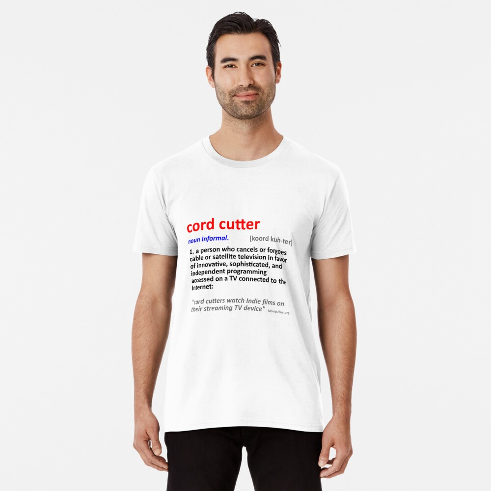 Cord Cutter - (Defined as Independent of cable/satellite TV) Premium T-Shirt