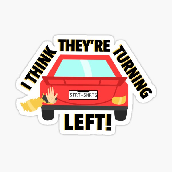 I Think They're Turning Left! Sticker